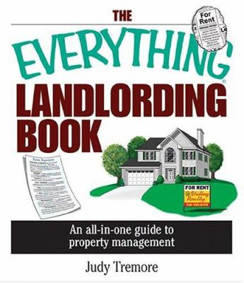 The everything landlording book : an all-in-one guide to property management