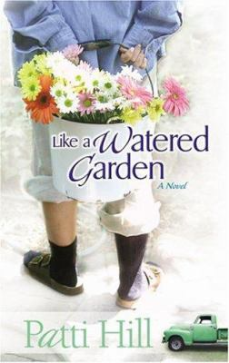 Like a watered garden : a novel / Patti Hill.