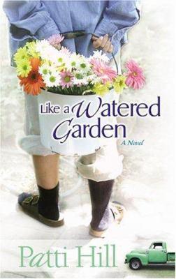 Like a watered garden : a novel