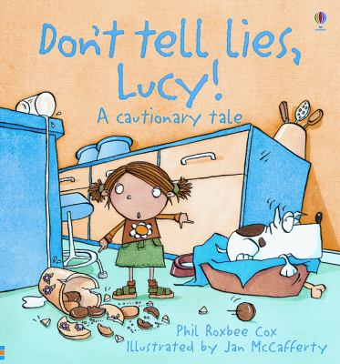 Don't tell lies, Lucy! : a cautionary tale