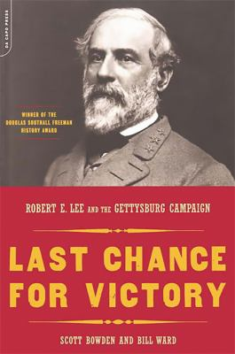 Last chance for victory : Robert E. Lee and the Gettysburg campaign / Scott Bowden & Bill Ward.
