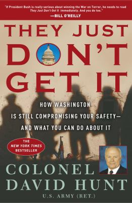 They just don't get it : how Washington is still compromising your safety, and what you can do about it
