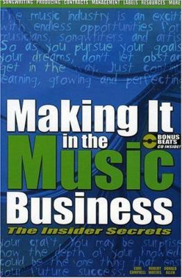 Making it in the music business : the insider secrets