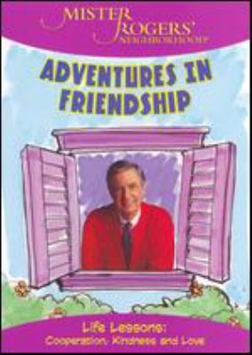 Mister Rogers' Neighborhood. Adventures in friendship life lessons : cooperation, kindness and love