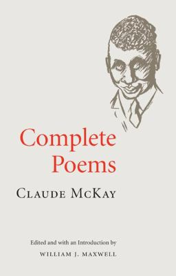 Complete poems / Claude McKay ; edited and with an introduction by William J. Maxwell.