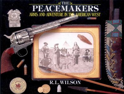 The peacemakers : arms and adventure in the American West