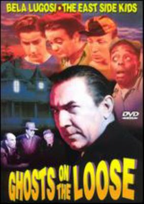 Ghosts on the loose [videorecording] / directed by William Beaudine ; screenplay by Kenneth Higgins.