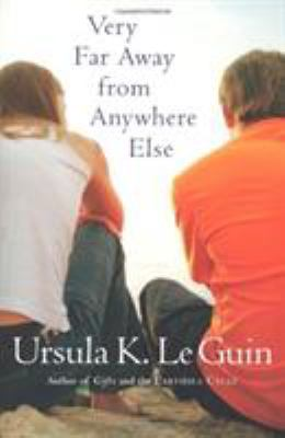 Very far away from anywhere else / Ursula K. Le Guin.
