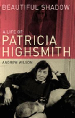 Beautiful shadow : a life of Patricia Highsmith