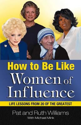How to be like women of influence : life lessons from 20 of the greatest
