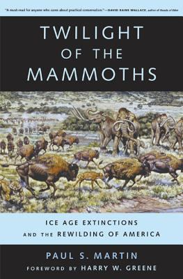 Twilight of the mammoths : ice age extinctions and the rewilding of America