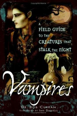 Vampires : a field guide to the creatures that stalk the night