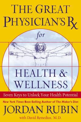 The Great Physician's Rx for health & wellness : seven keys to unlocking your health potential