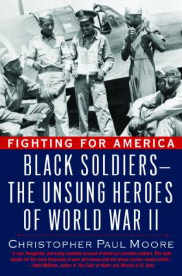 Fighting for America : Black soldiers-- the unsung heroes of World War II
