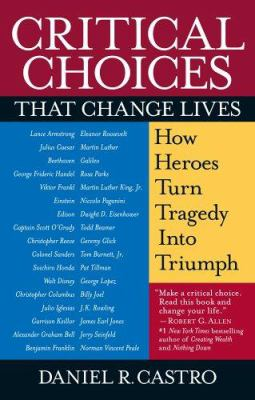 Critical choices that change lives : how heroes turn tragedy into triumph