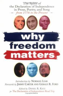 Why freedom matters : the spirit of the Declaration of Independence in prose, poetry, and song from 1776 to the present