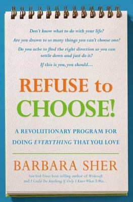 Refuse to choose! : a revolutionary program for doing everything that you love