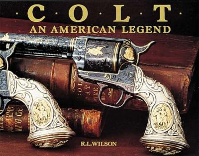 Colt, an American legend : the official history of Colt firearms from 1836 to the present