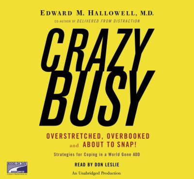 CrazyBusy [overstretched, overbooked, and about to snap : strategies for coping in a world gone ADD]