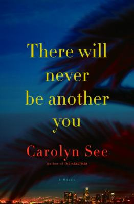 There will never be another you : a novel