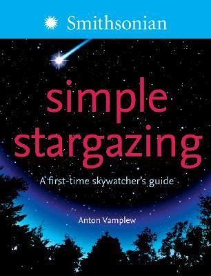 Simple stargazing : a first-time skywatcher's guide