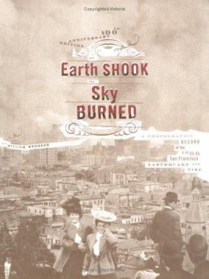 The earth shook, the sky burned : a photographic record of the 1906 San Francisco earthquake and fire