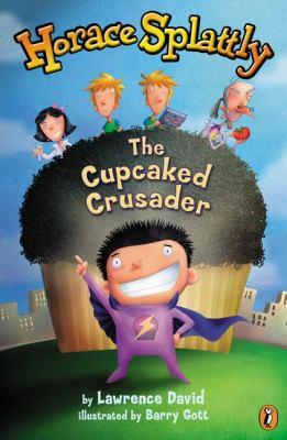 Horace Splattly : the cupcaked crusader