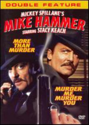 Mickey Spillane's Mike Hammer double feature : More than murder ; Murder me, murder you / produced by Lew Gallo ; directed by Gary Nelson ; a Jay Bernstein production in association with [Columbia Pictures Television]