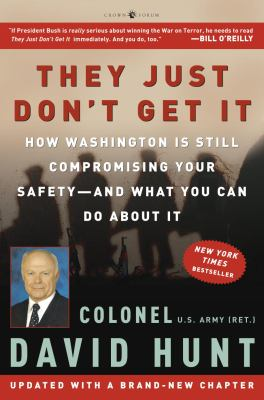 They just don't get it : how Washington is still compromising your safety-- and what you can do about it