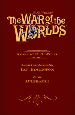 H.G. Wells' The war of the worlds / story by H.G. Wells ; adapted and abridged by Ian Edginton ; art by D'Israeli.