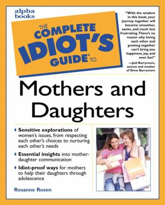The complete idiot's guide to mothers and daughters