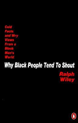 Why Black people tend to shout : cold facts and wry views from a Black man's world