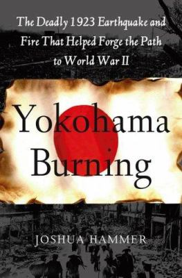Yokohama burning : the deadly 1923 earthquake and fire that helped forge the path to World War II