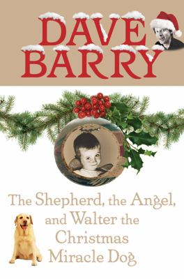 The shepherd, the angel, and Walter the Christmas miracle dog / Dave Barry.