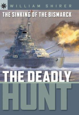 The deadly hunt : : the sinking of the Bismarck