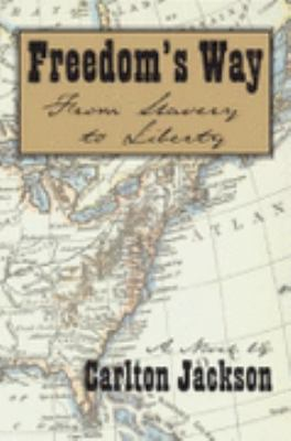 Freedom's way : from slavery to liberty : a novel