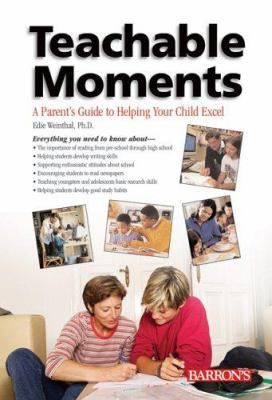 Teachable moments : a parent's guide to helping your child excel