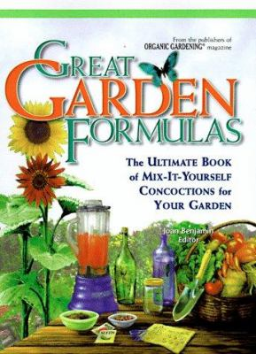 Great garden formulas : the ultimate book of mix-it-yourself concoctions for your garden