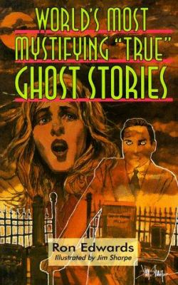 "World's most mystifying ""true"" ghost stories"