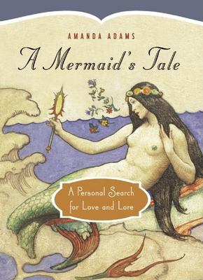 A mermaid's tale : a personal search for love and lore