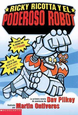 Ricky Ricotta y el poderoso robot : la primera novela de aventuras