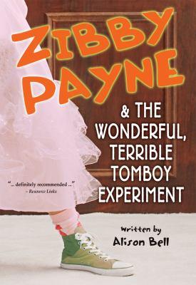 Zibby Payne & the wonderful, terrible tomboy experiment / Alison Bell.
