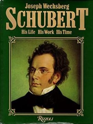 Schubert : his life, his work, his time