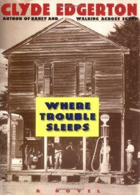 Where trouble sleeps : a novel / by Clyde Edgerton.
