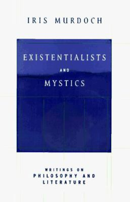 Existentialists and mystics : writings on philosophy and literature / Iris Murdoch.