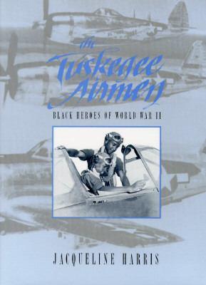 The Tuskegee Airmen : Black heroes of World War II