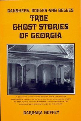 Banshees, bugles, and belles : true ghost stories of Georgia