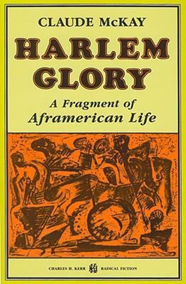 Harlem glory : a fragment of Aframerican life / Claude McKay ; preface by Carl Cowl.