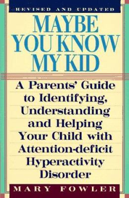 Maybe you know my kid : a parents' guide to identifying, understanding, and helping your child with attention-deficit/hyperactivity disorder