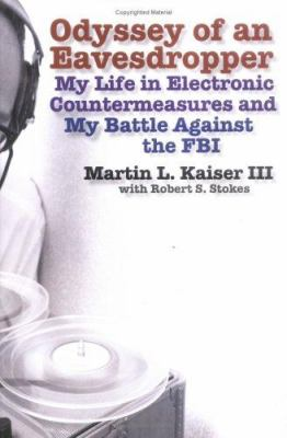 Odyssey of an eavesdropper : my life in electronic countermeasures and my battle against the FBI